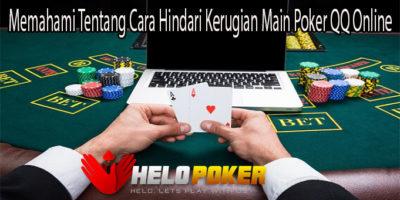 Memahami Tentang Cara Hindari Kerugian Main Poker QQ Online
