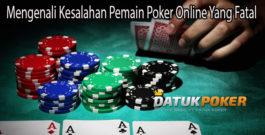 Mengenali Kesalahan Pemain Poker Online Yang Fatal