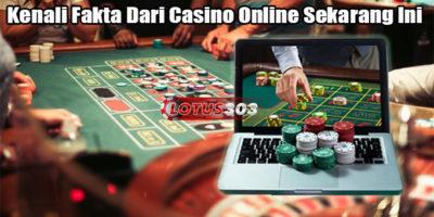 Kenali Fakta Dari Casino Online Sekarang Ini