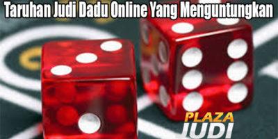 Taruhan Judi Dadu Online Yang Menguntungkan